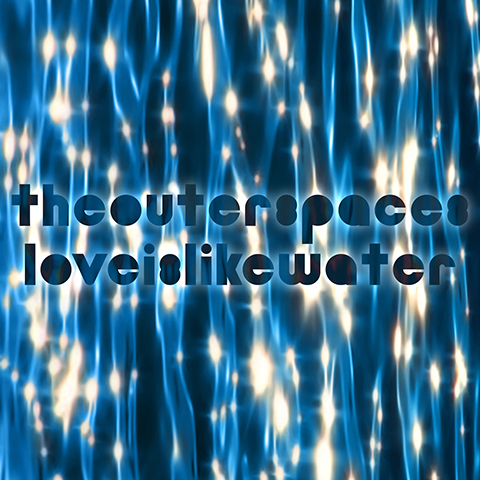 The Outer Spaces - Love Is Like Water cover